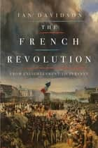 The French Revolution: From Enlightenment to Tyranny ebook by Ian Davidson