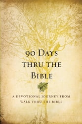 90 Days Thru the Bible - A Devotional Journey from Walk Thru the Bible ebook by Chris Tiegreen,Walk Thru the Bible