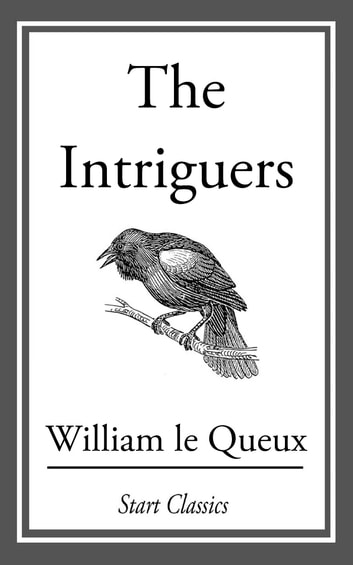 The Intriguers eBook by William Le Queux