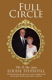 Full Circle - This Is Our Story ebook by Louise Studstill