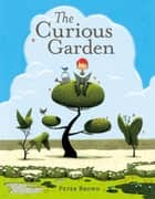 The Curious Garden ebook by Peter Brown