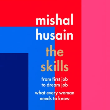 The Skills: From First Job to Dream Job - What Every Woman Needs to Know audiobook by Mishal Husain
