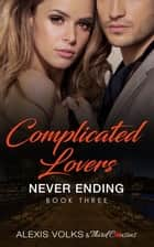 Complicated Lovers - Never Ending (Book 3) ebook by Third Cousins, Alexis Volks