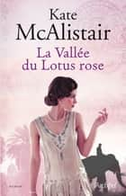 La vallée du lotus rose ebook by Kate McAlistair