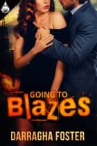 Going to Blazes ebook by Darragha Foster