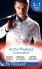 At The Playboy's Command: Millionaire Playboy, Maverick Heiress (The Millionaire's Club, Book 4) / Temptation (The Millionaire's Club, Book 5) / In Bed with the Opposition (The Millionaire's Club, Book 6) (Mills & Boon By Request) ebook by Robyn Grady, Brenda Jackson, Kathie DeNosky