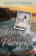 The Girl in the Photograph (Choc Lit) ebook by Kirsty Ferry