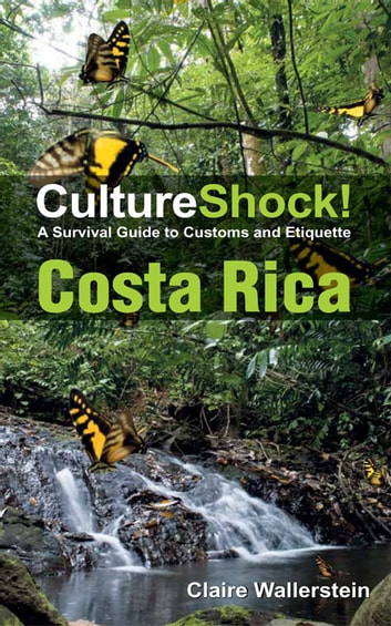 CultureShock! Costa Rica - A Survival Guide to Customs and Etiquette ebook by Claire Wallerstein