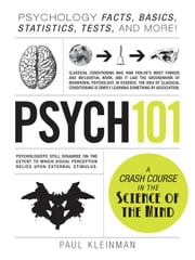 Psych 101: Psychology Facts, Basics, Statistics, Tests, and More! ebook by Kleinman, Paul
