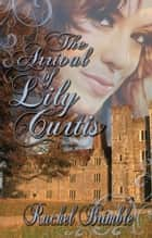 The Arrival of Lily Curtis ebook by
