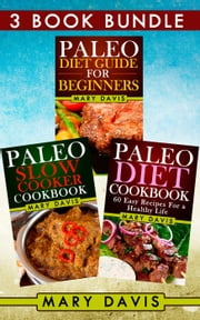 "3 Book Bundle: ""Paleo Diet Guide For Beginners"" & ""Paleo Diet Cookbook"" & ""Paleo Slow Cooker Cookbook"" - Paleo Diet, #7 ebook by Mary Davis"
