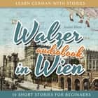 Learn German with Stories: Walzer in Wien - 10 Short Stories for Beginners audiobook by André Klein