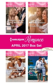 Harlequin Romance April 2017 Box Set - Stranded with the Secret Billionaire\Reunited by a Baby Bombshell\The Spanish Tycoon's Takeover\Miss Prim and the Maverick Millionaire ebook by Marion Lennox, Barbara Hannay, Michelle Douglas,...