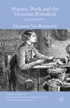 Women, Work and the Victorian Periodical - Living by the Press ebook by Marianne Van Remoortel