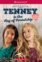 Tenney in the Key of Friendship (American Girl: Tenney Grant, Book 2) ebook by Kellen Hertz