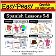 Spanish Lessons 5-8: Toys/Games, Months/Days/Seasons, Parts of the Body, Clothes ebook by Felipe Soto
