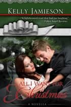 All I Want For Christmas ebook by Kelly Jamieson