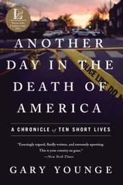 Another Day in the Death of America - A Chronicle of Ten Short Lives ebook by Gary Younge