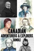 Canadian Adventurers and Explorers Bundle ebook by D.T. Lahey,Tom Henighan,John Wilson,Tom Shardlow,Kathryn Bridge,Francine Legaré,Jonathan Kaplansky