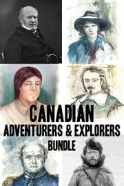 Canadian Adventurers & Explorers Bundle - David Thompson / Vilhjalmur Stefansson / Samuel de Champlain / John Franklin / George Simpson / Phyllis Munday ebook by D.T. Lahey,Tom Henighan,John Wilson,Tom Shardlow,Kathryn Bridge,Francine Legaré,Jonathan Kaplansky