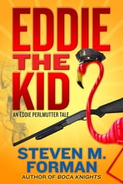 Eddie the Kid: A Tale of Eddie Perlmutter ebook by Steven M. Forman