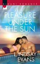 Pleasure Under the Sun ebook by Lindsay Evans