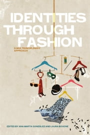Identities Through Fashion - A Multidisciplinary Approach ebook by Ana Marta González,Laura Bovone