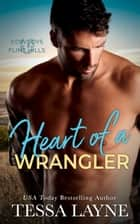 Heart of a Wrangler - Cowboys of the Flint Hills ebook by Tessa Layne