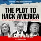 The Plot to Hack America audiobook by Malcolm Nance