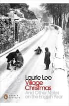 Village Christmas - And Other Notes on the English Year ebook by Laurie Lee