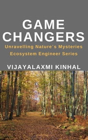 Game Changers - Unravelling Nature's Mysteries ebook by Kobo.Web.Store.Products.Fields.ContributorFieldViewModel
