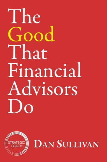 The Good That Financial Advisors Do ebook by Dan Sullivan