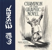 Will Eisner: Champion of the Graphic Novel ebook by Paul Levitz,Brad Meltzer,Jules Feiffer