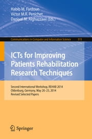 ICTs for Improving Patients Rehabilitation Research Techniques - Second International Workshop, REHAB 2014, Oldenburg, Germany, May 20-23, 2014, Revised Selected Papers ebook by Habib M. Fardoun,Victor M R. Penichet,Daniyal M. Alghazzawi