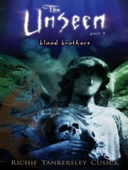 Blood Brothers - The Unseen #3 ebook by Richie Tankersley Cusick
