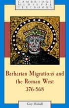 Barbarian Migrations and the Roman West, 376–568 ebook by Guy Halsall