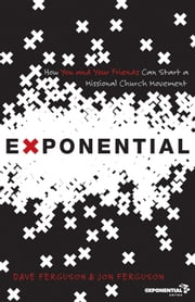 Exponential - How to Accomplish the Jesus Mission ebook by Dave Ferguson,Jon Ferguson