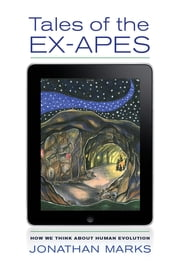 Tales of the Ex-Apes - How We Think about Human Evolution ebook by Jonathan Marks