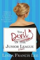 The Devil in the Junior League - A Novel ebook by Linda Francis Lee