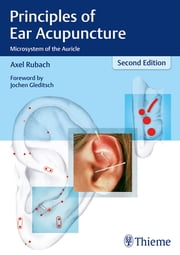 Principles of Ear Acupuncture - Microsystem of the Auricle ebook by Axel Rubach
