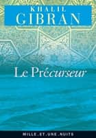 Le Précurseur eBook by Khalil Gibran