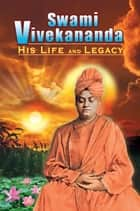 Swami Vivekananda: His Life and Legacy ebook by Swami Tapasyananda