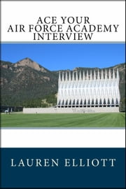 Ace Your Air Force Academy Interview ebook by Lauren Elliott