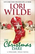 The Christmas Dare - A Twilight, Texas Novel ebook by Lori Wilde
