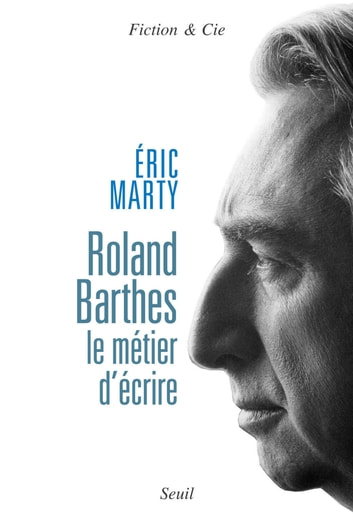 Roland Barthes, le métier d'écrire ebook by Eric Marty