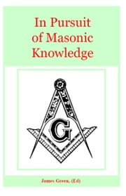 In Pursuit of Masonic Knowledge ebook by James Green