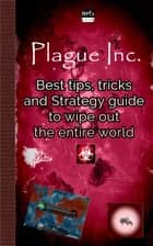 Best tips, tricks and Strategy guide to wipe out the entire world in Plague Inc ebook by