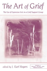 The Art of Grief - The Use of Expressive Arts in a Grief Support Group ebook by