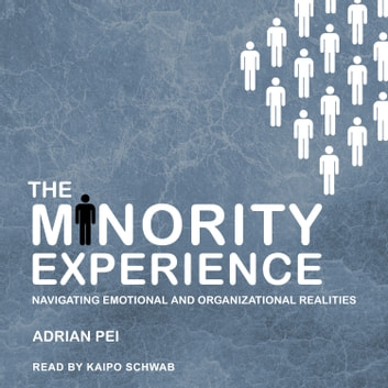 The Minority Experience - Navigating Emotional and Organizational Realities audiobook by Adrian Pei
