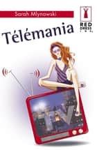 Télémania (Harlequin Red Dress Ink) ebook by Sarah Mlynowski